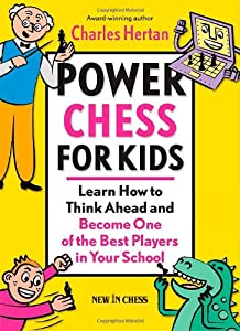 Power Chess for Kids: Learn How to Think Ahead and Become One of the Best Players in Your School