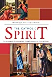 Michel Bettigole Catholic Spirit: An Anthology for Discovering Faith Through Literature, Art, Film, and Music