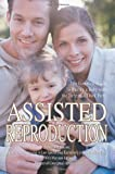 Assisted Reproduction: The Complete Guide to Having a Baby with the Help of a Third Party