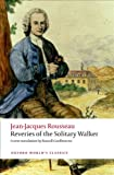 Reveries of the Solitary Walker (Oxford Worlds Classics)