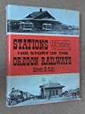 img - for Stations West, The Story of the Oregon Railways book / textbook / text book