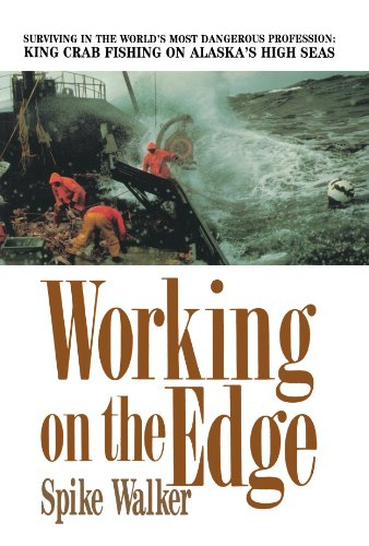 Working On The Edge: Surviving In The World'S Most Dangerous Profession: King Crab Fishing On Alaska'S High Seas