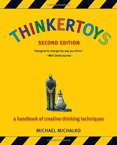 Thinkertoys: A Handbook of Creative-Thinking Techniques...