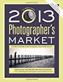 2013 Photographer's Market: The Most Trusted Guide to Selling Your Photography