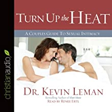 Turn Up the Heat: A Couples Guide to Sexual Intimacy (       UNABRIDGED) by Kevin Leman Narrated by Renee Ertl