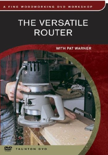 Versatile Router (Fine Woodworking DVD Workshop)