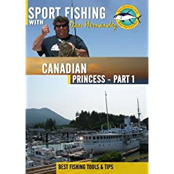 Sportfishing with Dan Hernandez Canadian Princess Pt 1