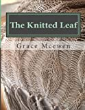 The Knitted Leaf: Hand Knitting Stitch Designs and Stitch Dictionary For Leaf Lovers