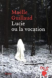 vignette de 'Lucie ou La vocation (Maëlle Guillaud)'