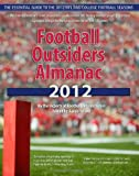 Football Outsiders Almanac 2012: The Essential Guide to the 2012 NFL and College Football Seasons