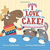 img - for I Love Cake!: Starring Rabbit, Porcupine, and Moose book / textbook / text book