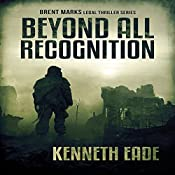 Beyond All Recognition: Brent Marks Legal Thrillers, Book 9 | [Kenneth Eade]