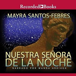 Nuestra Senora de La Noche [Our Lady of the Night (Texto Completo)]   [Mayra Santos-Febres]