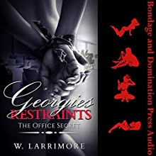 Georgie's Restraints (The Office Secret): A Tale of Domination and Submission Audiobook by W. Larrimore Narrated by Reagan West