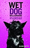 img - for Wet Dog Millionaire ( How to Prosper in the Pet Grooming Business) (Wet Dog Millionaire) book / textbook / text book