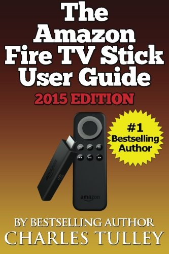 The Amazon Fire TV Stick User Guide: Your Guide to Movies, TV, Apps, Games & More! PDF