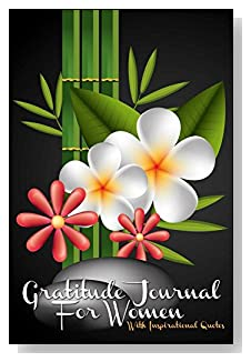 Gratitude Journal For Women – With Inspirational Quotes. Flowers and bamboo bring a very Zen-like feeling to the cover of this 5-minute gratitude journal for the busy woman.