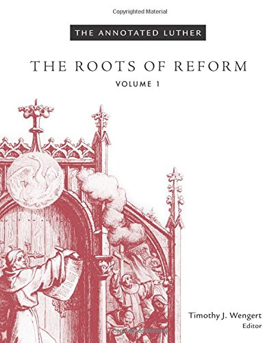 The Annotated Luther: The Roots of Reform, Volume 1