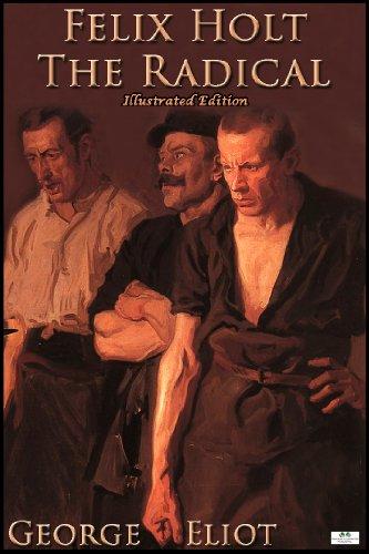 George Eliot - Felix Holt, The Radical (Illustrated Edition)