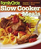 Family Circle Slow Cooker Meals: More Than 200 Recipes Ready When You Get Home! (Family Circle) (Better Homes & Gardens Cooking) Family Circle Editors