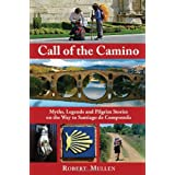 Call Of The Camino : Myths, Legends and Pilgrim Stories on the Way to Santiago de Compostelaby Robert Mullen