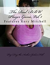 The Real Bbw Player Game, Vol. 1: Features Kery Mitchell