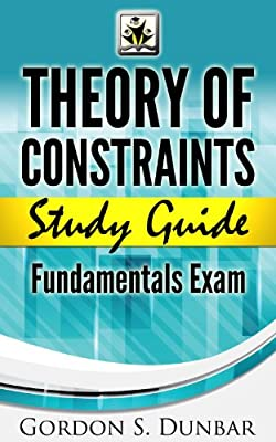 Theory of Constraints Study Guide - Fundamentals Exam: A seriously good reference