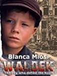Waldek, The Boy who Defied the Nazis...