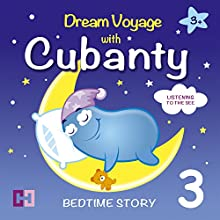 Listening to the Sea: Bedtime Story (Dream Voyage with Cubanty 3) Audiobook by Cubanty Cuddly Narrated by Cubanty Cuddly