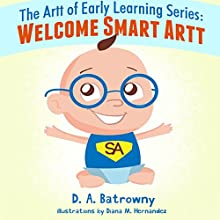 The Artt of Early Learning Series: Welcome Smart Artt (       UNABRIDGED) by D.A. Batrowny Narrated by Wes Yeager