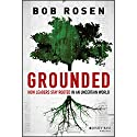 Grounded: How Leaders Stay Rooted in an Uncertain World Audiobook by Bob Rosen Narrated by Sean Crisden