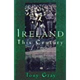 Ireland This Centuryby Tony Gray