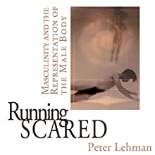 Running Scared: Masculinity and the Representation of the Male Body Audiobook by Peter Lehman Narrated by Doug Miller