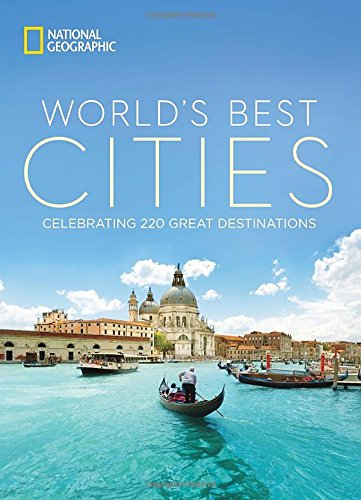 National Geographic: World's Best Cities: Celebrating 220 Great Destinations