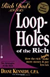 Loopholes of the Rich: How the Rich Legally Make More Money and Pay Less Tax (Rich Dad's Advisors) (0446678325) by Kennedy, Diane