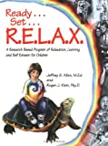 Ready . . . Set . . . R.E.L.A.X.: A Research-Based Program of Relaxation, Learning, and Self-Esteem for Children