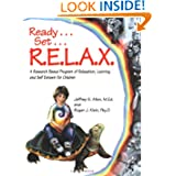 Ready . . . Set . . . R.E.L.A.X.: A Research-Based Program of Relaxation, Learning, and Self-Esteem for Children...
