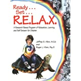 Ready . . . Set . . . R.E.L.A.X.: A Research-Based Program of Relaxation, Learning, and Self-Esteem for Children ~ Jeffrey S. Allen MEd.