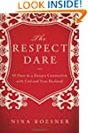 The Respect Dare: 40 Days to a Deeper...