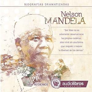 Nelson Mandela: Biografía Dramatizada: [Nelson Mandela: Dramatized Biography] | [Alvaro Colazo]