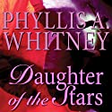Daughter of the Stars (       UNABRIDGED) by Phyllis A. Whitney Narrated by Anna Fields