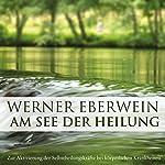 Am See der Heilung. Selbsthypnose mit Musik | Werner Eberwein