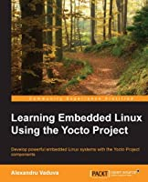 Learning Embedded Linux using the Yocto Project Front Cover
