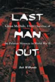 Last Man Out: Glenn McDole, USMC, Survivor of the Palawan Massacre in World War II