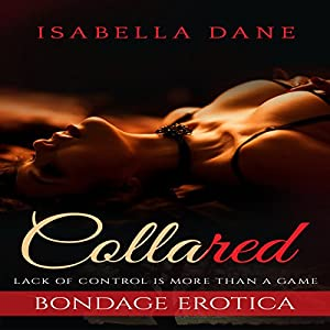 Bondage Erotica: Collared - Lack of Control Is More Than a Game Audiobook