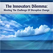 The Innovator's Dilemma: Meeting the Challenge of Disruptive Change | [Clayton Christensen]