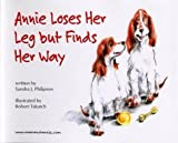 img - for Annie Loses Her Leg but Finds Her Way by Philipson, Sandra J. (1999) Hardcover book / textbook / text book