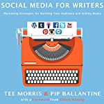 Social Media for Writers: Marketing Strategies for Building Your Audience and Selling Books | Tee Morris,Pip Ballantine