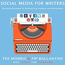 Social Media for Writers: Marketing Strategies for Building Your Audience and Selling Books (       UNABRIDGED) by Tee Morris, Pip Ballantine Narrated by Pip Ballantine, Tee Morris
