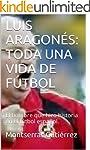 LUIS ARAGON�S: TODA UNA VIDA DE F�TBO...